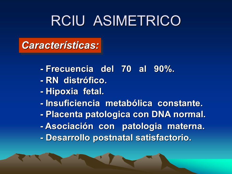 RCIU ASIMETRICO Características: - Frecuencia del 70 al 90%.