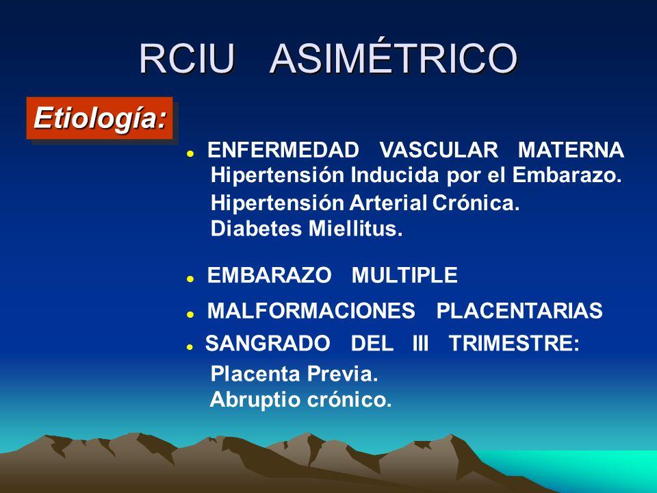 RCIU ASIMÉTRICO Etiología: ENFERMEDAD VASCULAR MATERNA