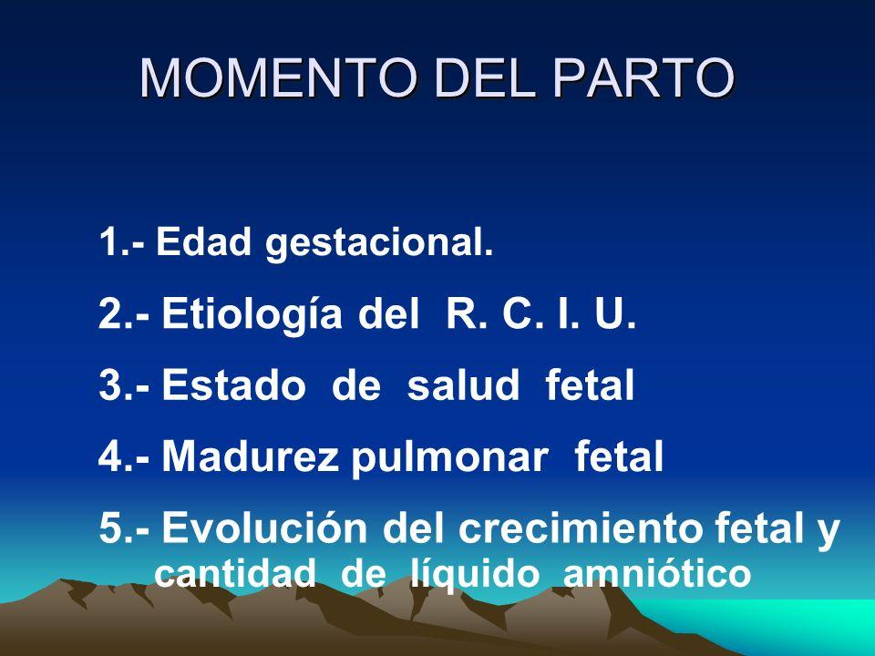 MOMENTO DEL PARTO 2.- Etiología del R. C. I. U.