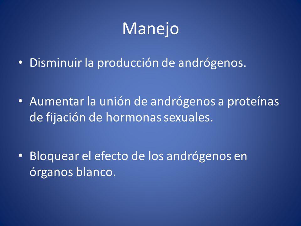 Manejo Disminuir la producción de andrógenos.