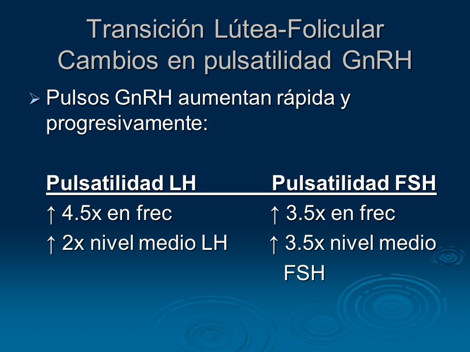 Transición Lútea-Folicular Cambios en pulsatilidad GnRH