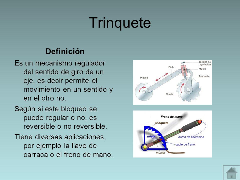 Trinquete Definición. Es un mecanismo regulador del sentido de giro de un eje, es decir permite el movimiento en un sentido y en el otro no.