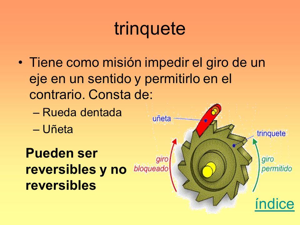 trinquete Tiene como misión impedir el giro de un eje en un sentido y permitirlo en el contrario. Consta de: