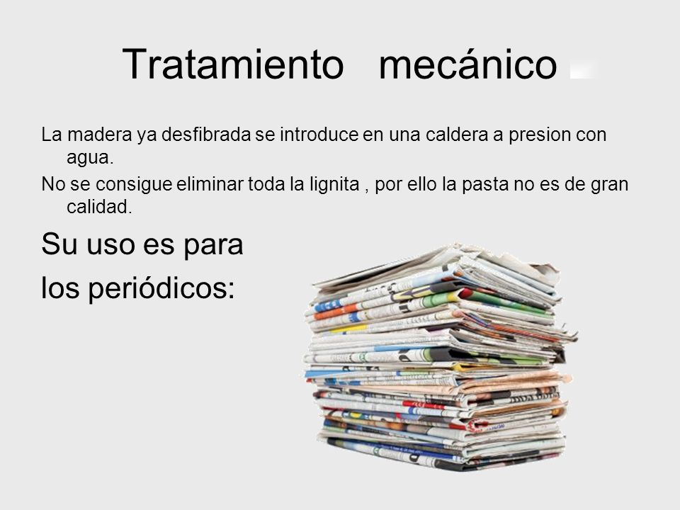 Tratamiento mecánico Su uso es para los periódicos: