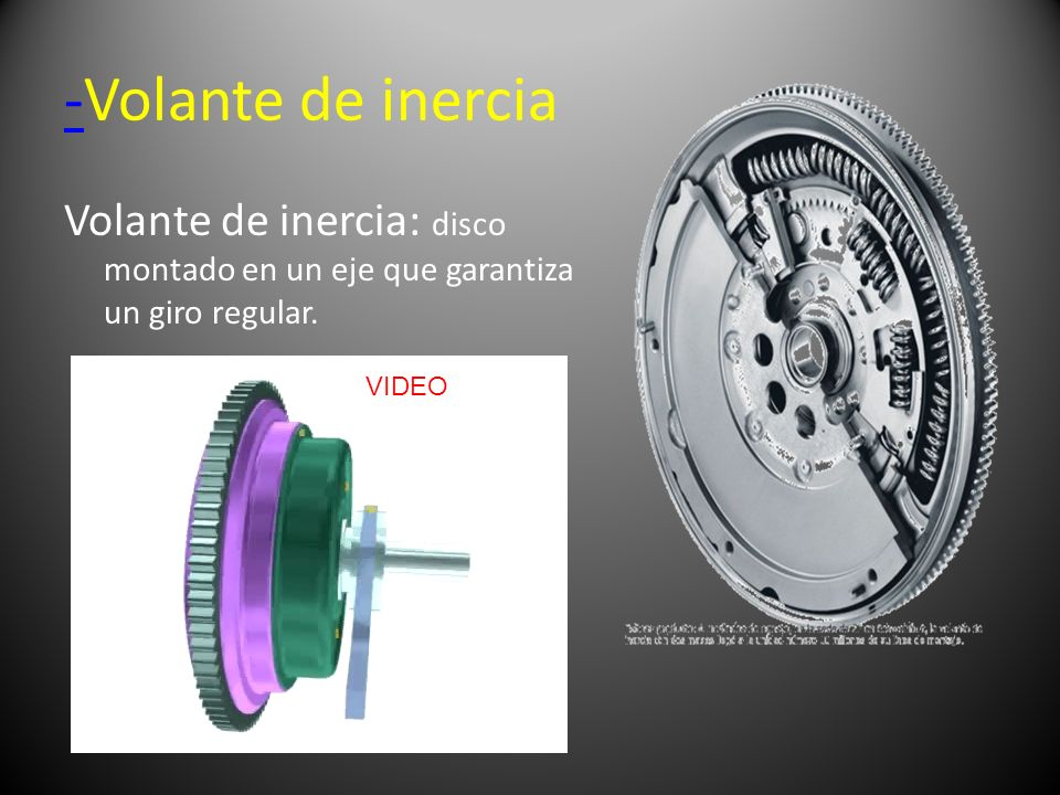 -Volante de inercia Volante de inercia: disco montado en un eje que garantiza un giro regular.
