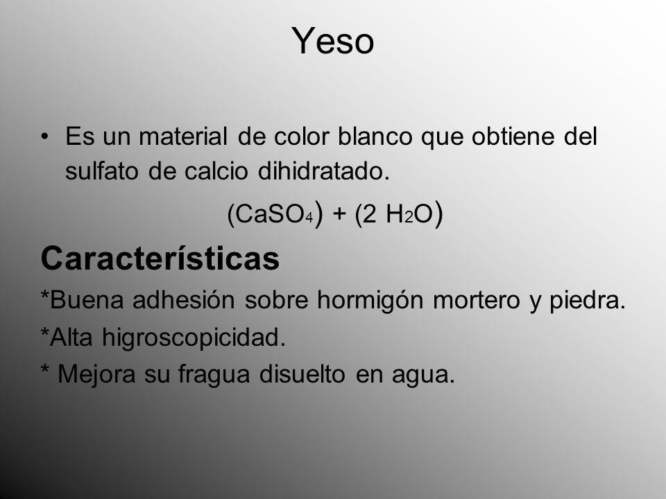 Yeso Es un material de color blanco que obtiene del sulfato de calcio dihidratado. (CaSO4) + (2 H2O)