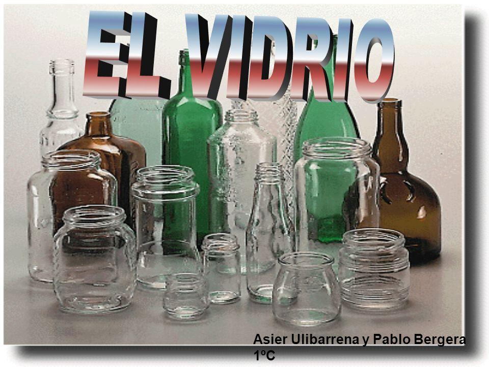 EL VIDRIO Asier Ulibarrena y Pablo Bergera 1ºC