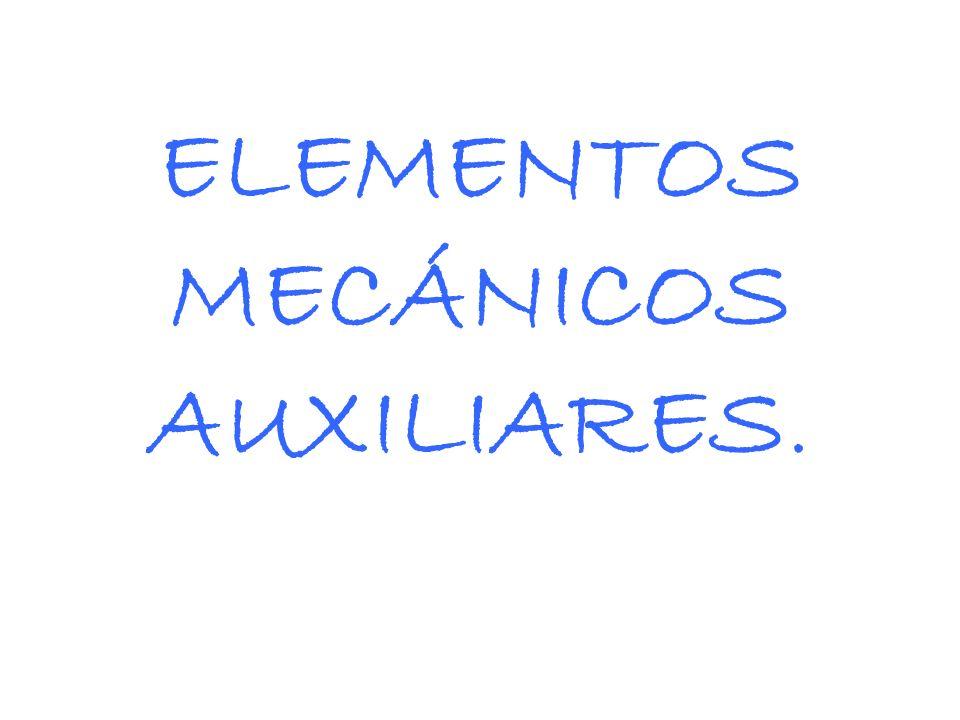 ELEMENTOS MECÁNICOS AUXILIARES.