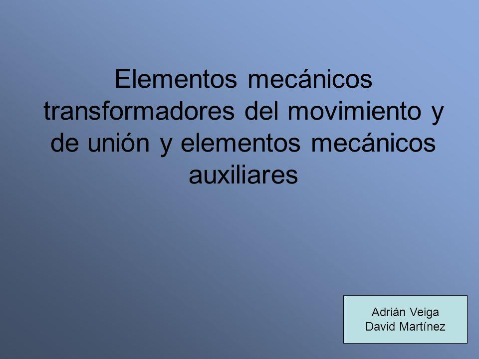 Elementos mecánicos transformadores del movimiento y de unión y elementos mecánicos auxiliares