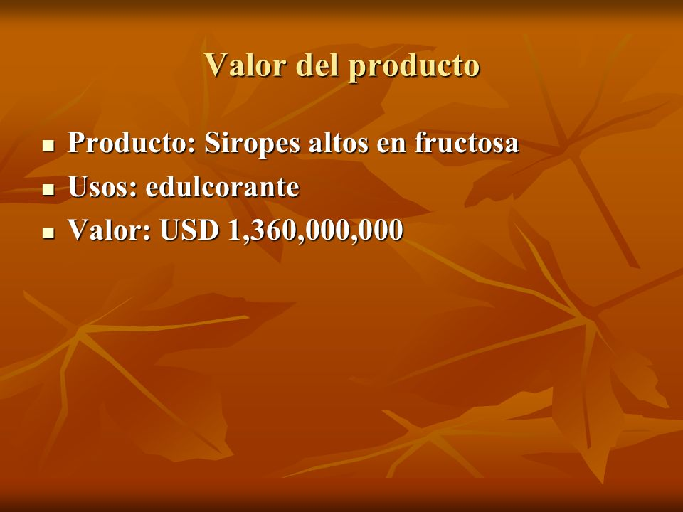 Valor del producto Producto: Siropes altos en fructosa