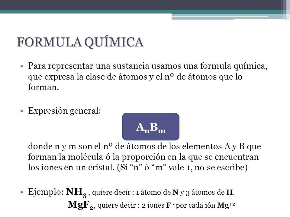 FORMULA QUÍMICA Para representar una sustancia usamos una formula química, que expresa la clase de átomos y el nº de átomos que lo forman.
