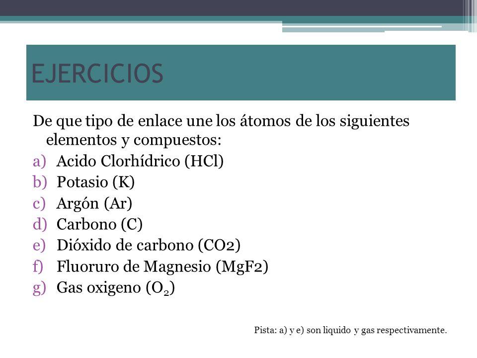 EJERCICIOS De que tipo de enlace une los átomos de los siguientes elementos y compuestos: Acido Clorhídrico (HCl)