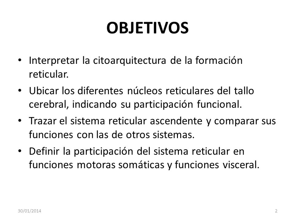 OBJETIVOS Interpretar la citoarquitectura de la formación reticular.