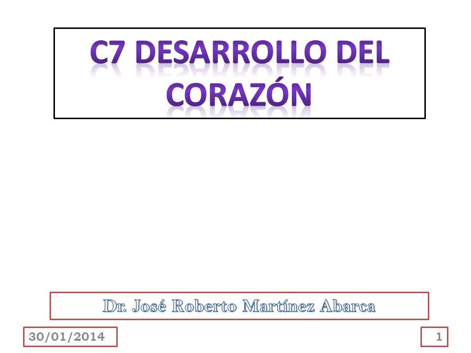 C7 DESARROLLO DEL CORAZÓN Dr. José Roberto Martínez Abarca
