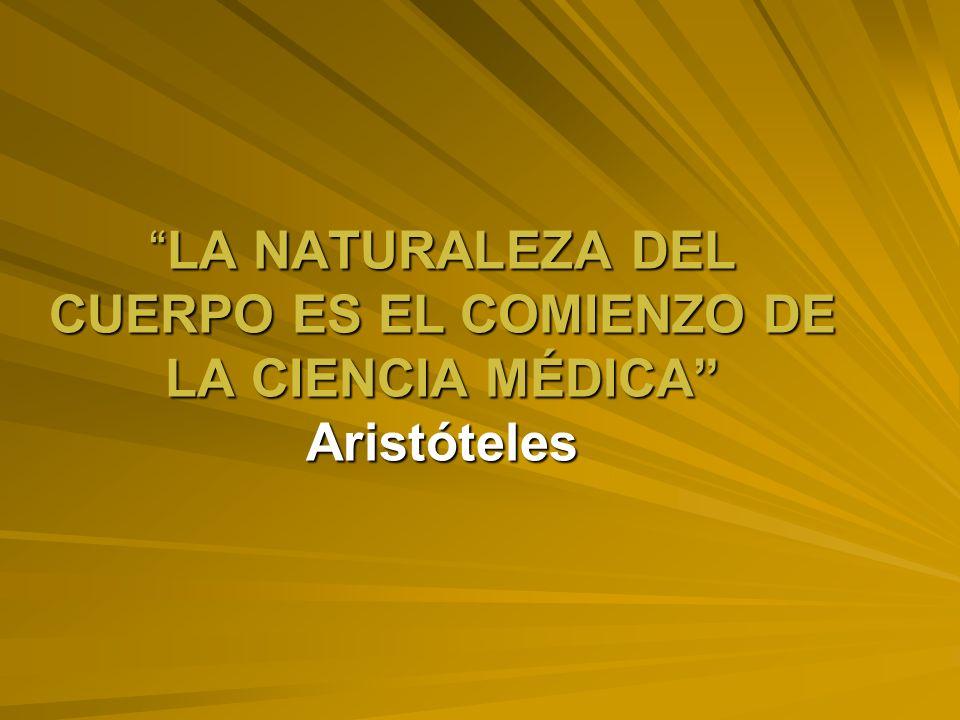LA NATURALEZA DEL CUERPO ES EL COMIENZO DE LA CIENCIA MÉDICA Aristóteles