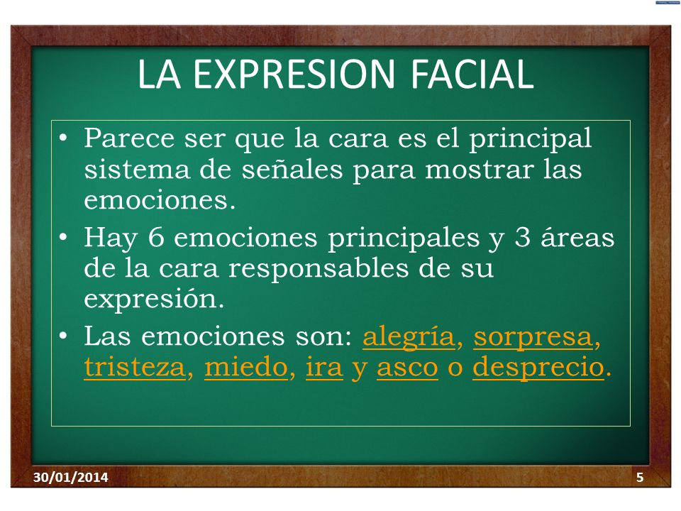 LA EXPRESION FACIAL Parece ser que la cara es el principal sistema de señales para mostrar las emociones.
