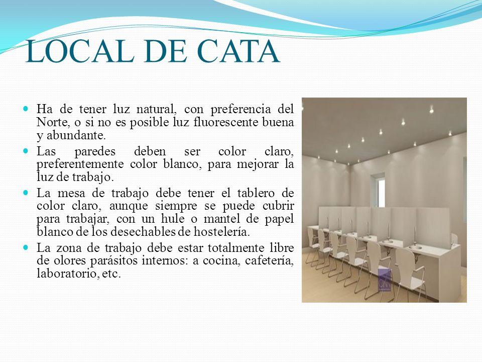 LOCAL DE CATA Ha de tener luz natural, con preferencia del Norte, o si no es posible luz fluorescente buena y abundante.
