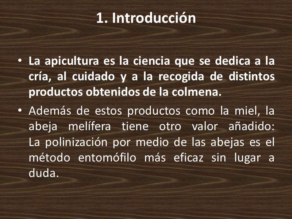 1. Introducción La apicultura es la ciencia que se dedica a la cría, al cuidado y a la recogida de distintos productos obtenidos de la colmena.