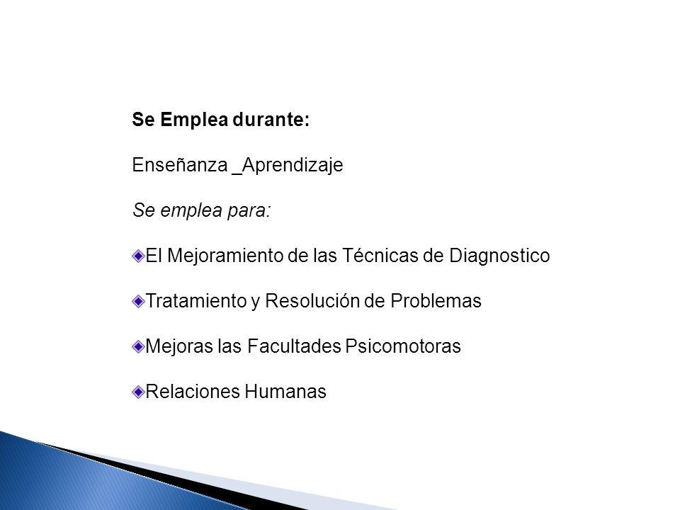 Se Emplea durante: Enseñanza _Aprendizaje. Se emplea para: El Mejoramiento de las Técnicas de Diagnostico.