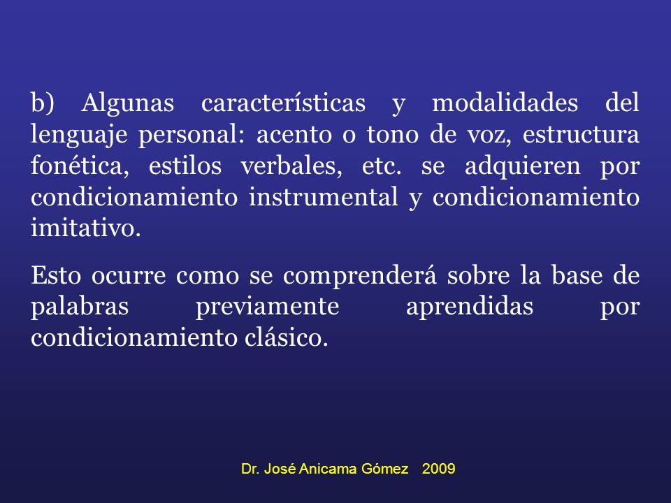 b) Algunas características y modalidades del lenguaje personal: acento o tono de voz, estructura fonética, estilos verbales, etc. se adquieren por condicionamiento instrumental y condicionamiento imitativo.