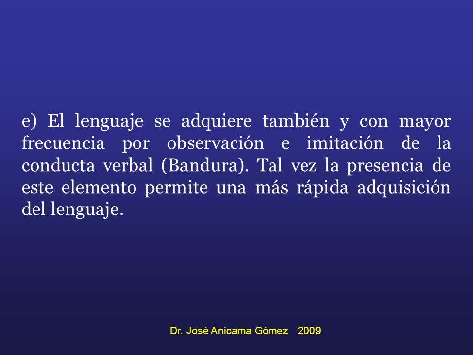 e) El lenguaje se adquiere también y con mayor frecuencia por observación e imitación de la conducta verbal (Bandura). Tal vez la presencia de este elemento permite una más rápida adquisición del lenguaje.