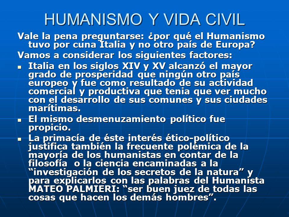 HUMANISMO Y VIDA CIVIL Vale la pena preguntarse: ¿por qué el Humanismo tuvo por cuna Italia y no otro país de Europa