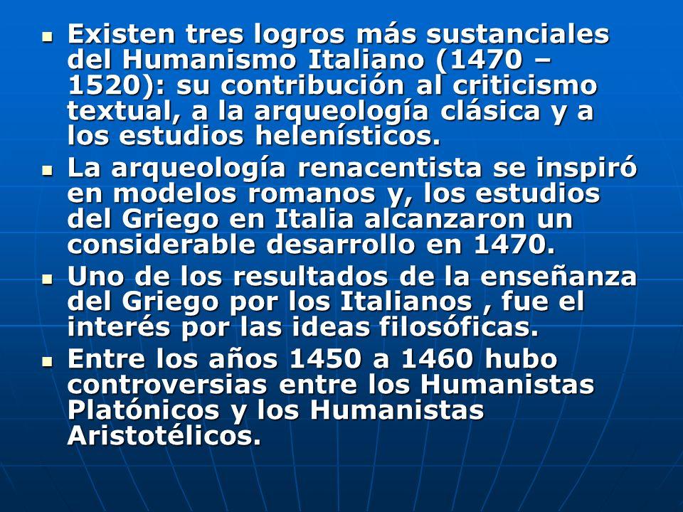 Existen tres logros más sustanciales del Humanismo Italiano (1470 – 1520): su contribución al criticismo textual, a la arqueología clásica y a los estudios helenísticos.