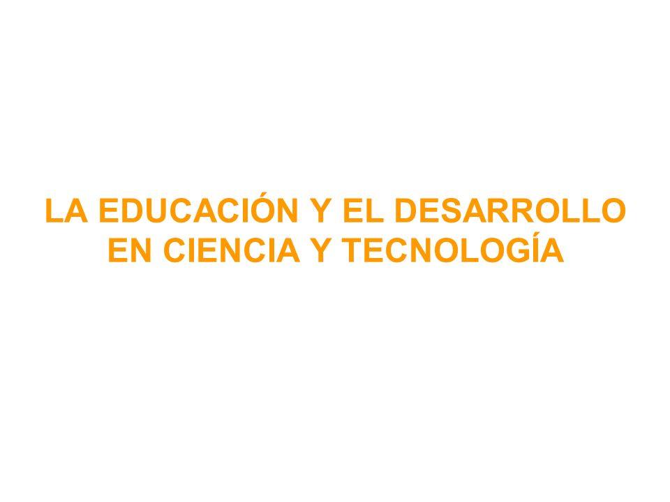 LA EDUCACIÓN Y EL DESARROLLO EN CIENCIA Y TECNOLOGÍA
