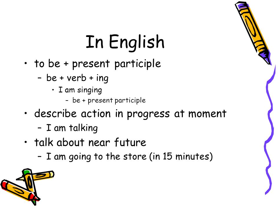 In English to be + present participle