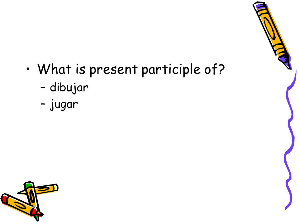 What is present participle of