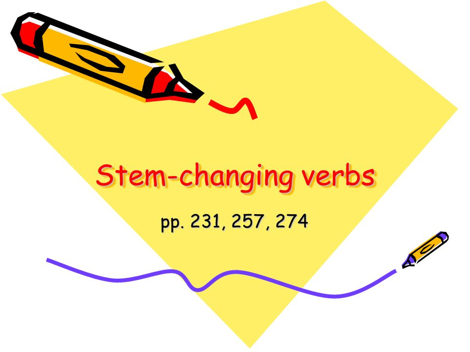 Stem-changing verbs pp. 231, 257, 274