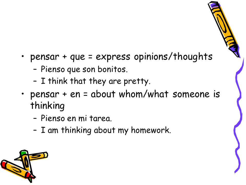 pensar + que = express opinions/thoughts