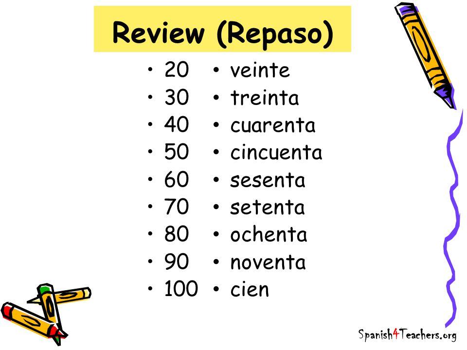 Review (Repaso) 20 30 40 50 60 70 80 90 100 veinte treinta cuarenta