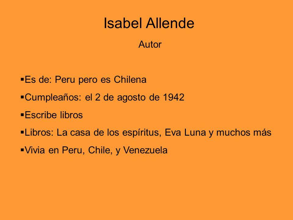 Isabel Allende Autor Es de: Peru pero es Chilena