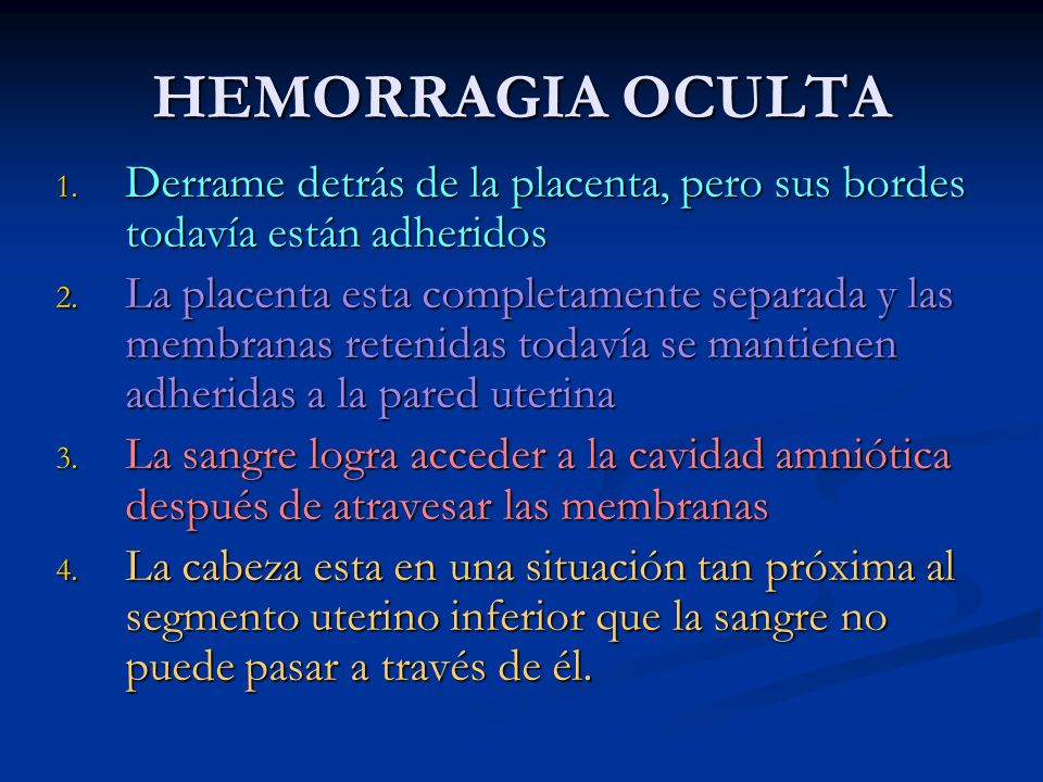 HEMORRAGIA OCULTADerrame detrás de la placenta, pero sus bordes todavía están adheridos.