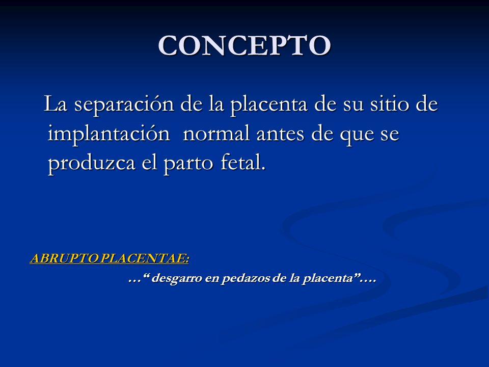 CONCEPTO La separación de la placenta de su sitio de implantación normal antes de que se produzca el parto fetal.