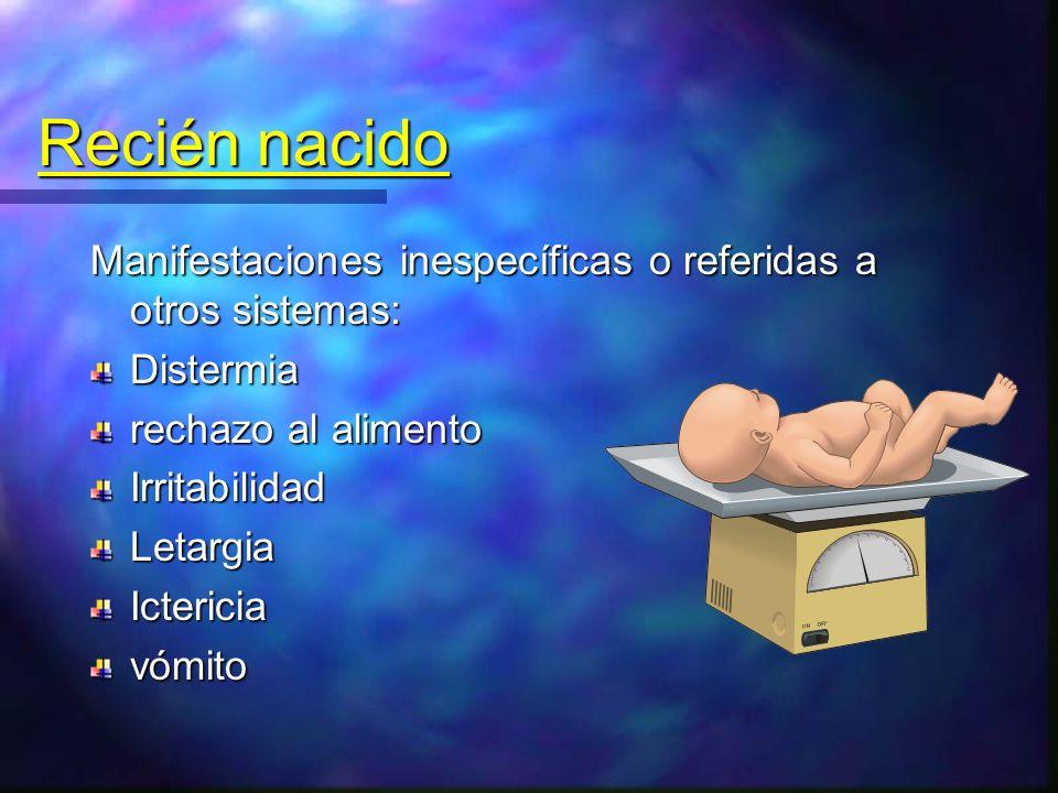 Recién nacido Manifestaciones inespecíficas o referidas a otros sistemas: Distermia. rechazo al alimento.