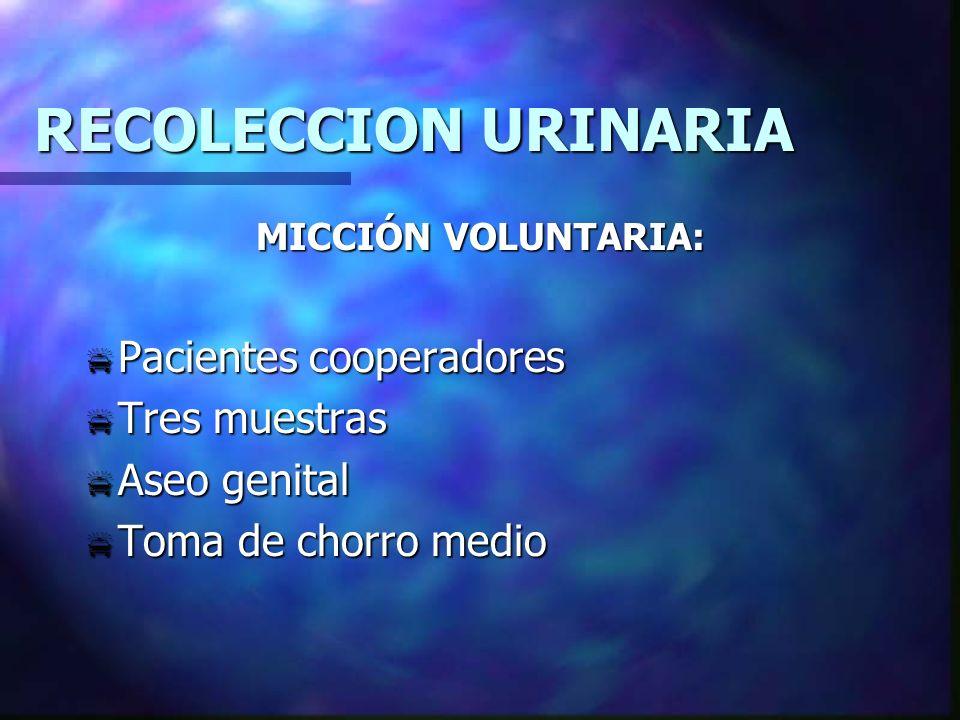 RECOLECCION URINARIA Pacientes cooperadores Tres muestras Aseo genital