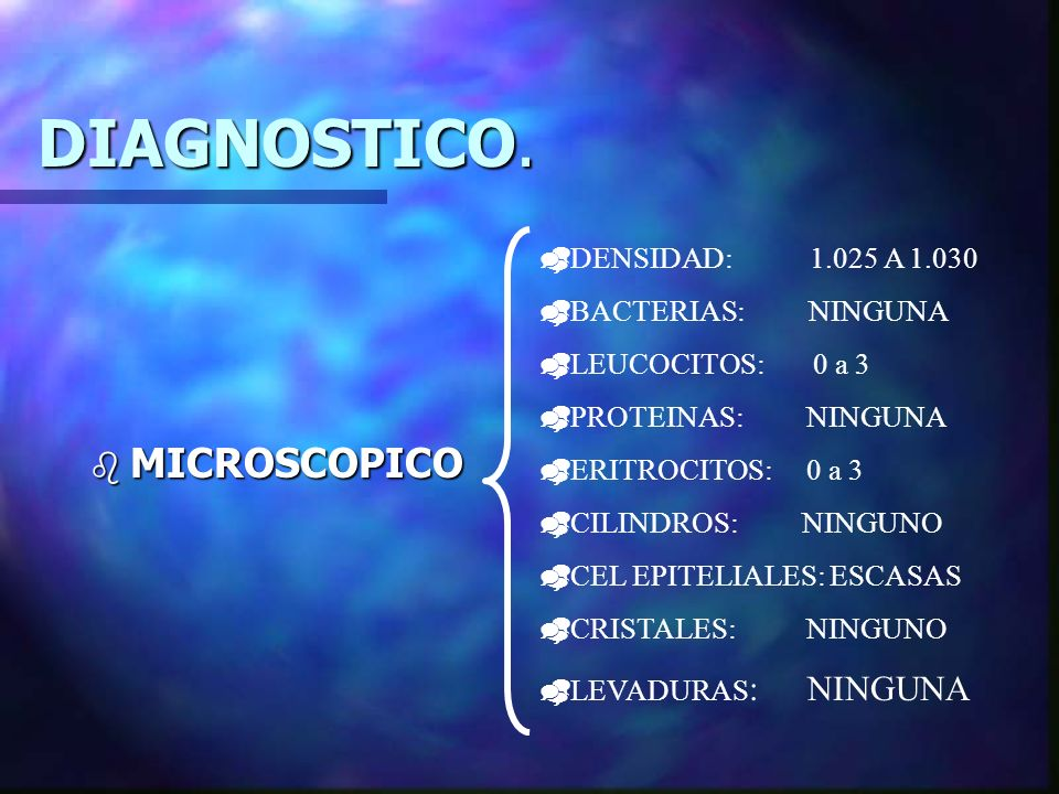 DIAGNOSTICO. MICROSCOPICO DENSIDAD: 1.025 A 1.030 BACTERIAS: NINGUNA