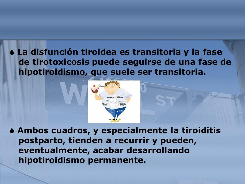  La disfunción tiroidea es transitoria y la fase de tirotoxicosis puede seguirse de una fase de hipotiroidismo, que suele ser transitoria.
