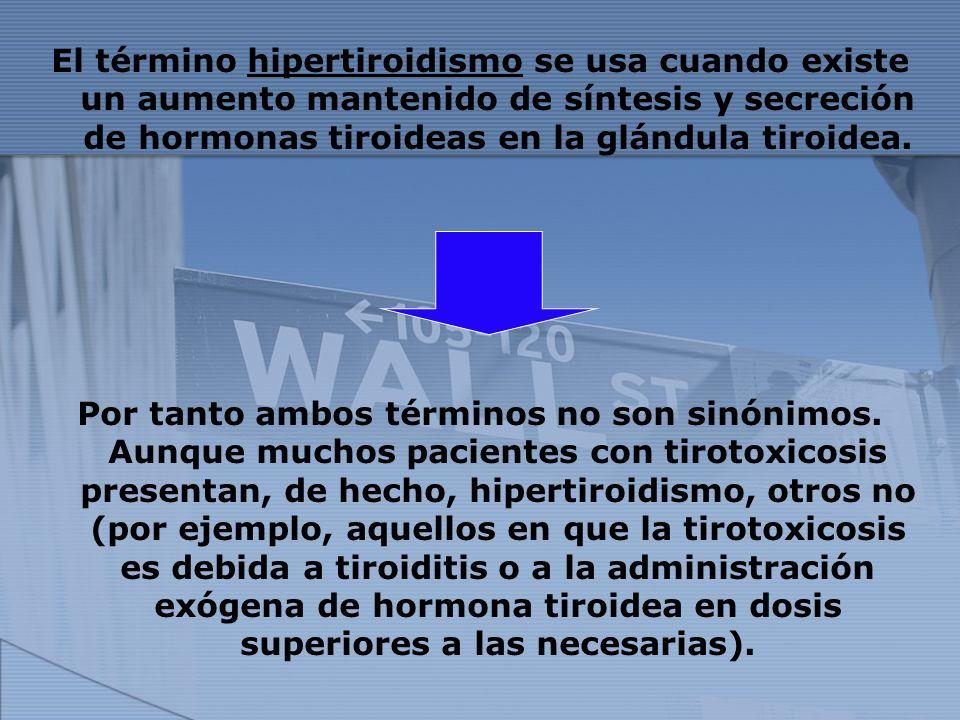 El término hipertiroidismo se usa cuando existe un aumento mantenido de síntesis y secreción de hormonas tiroideas en la glándula tiroidea.