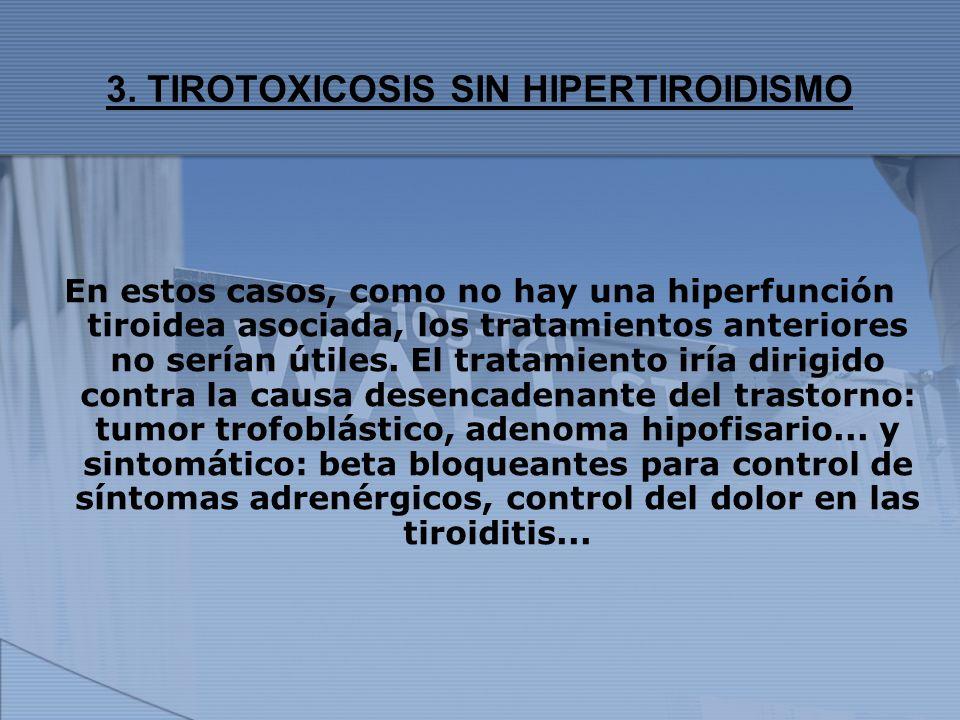 3. TIROTOXICOSIS SIN HIPERTIROIDISMO