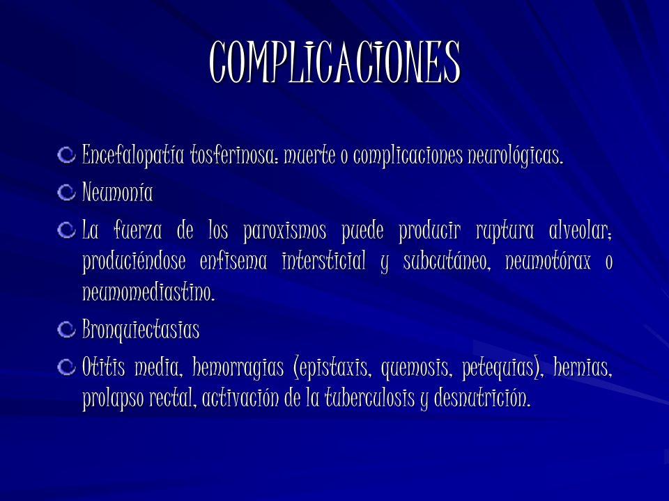 COMPLICACIONES Encefalopatía tosferinosa: muerte o complicaciones neurológicas. Neumonía.