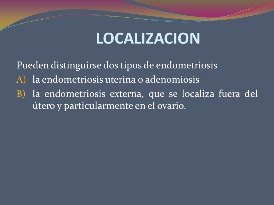 LOCALIZACION Pueden distinguirse dos tipos de endometriosis