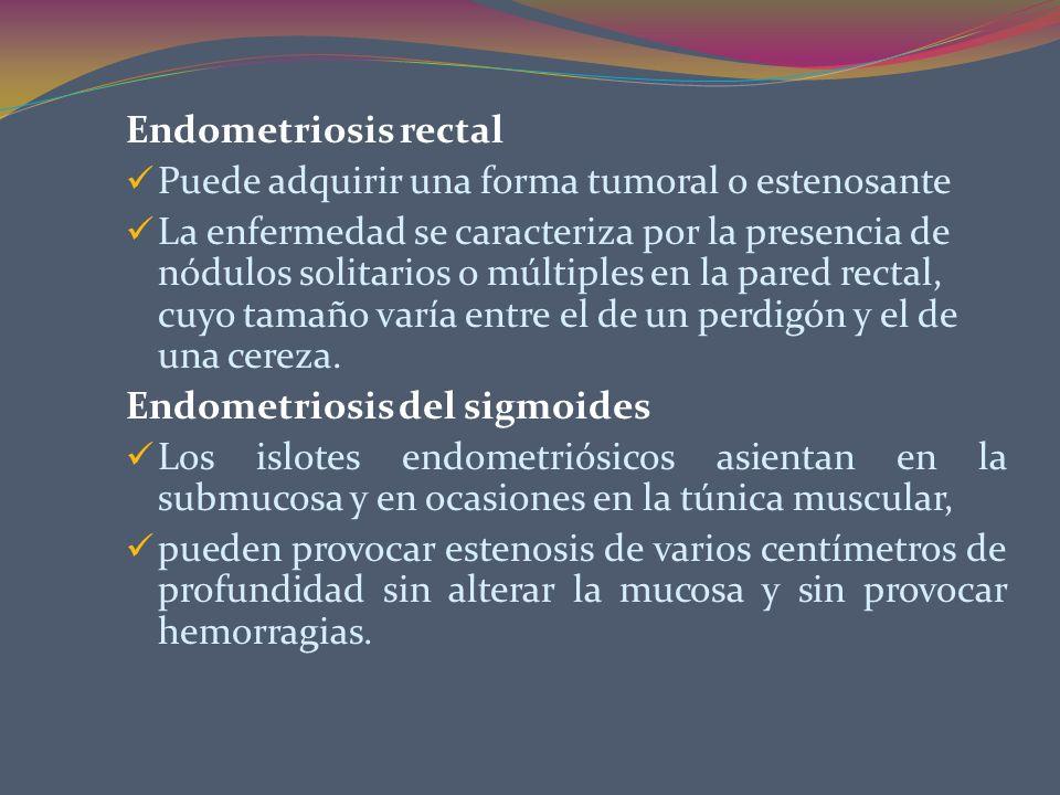Endometriosis rectalPuede adquirir una forma tumoral o estenosante.