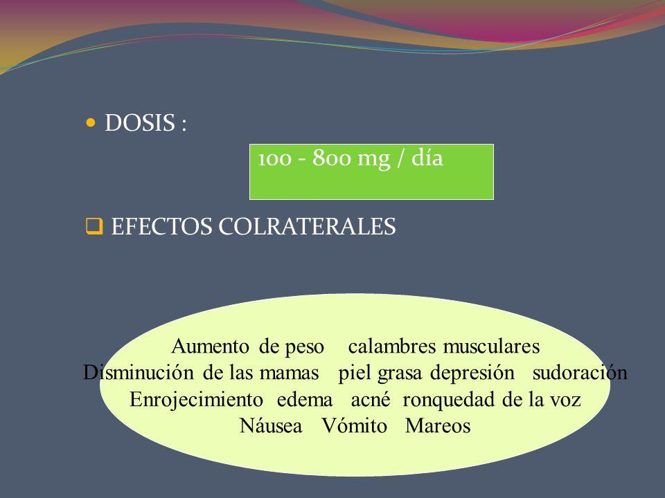DOSIS : 100 - 800 mg / día EFECTOS COLRATERALES