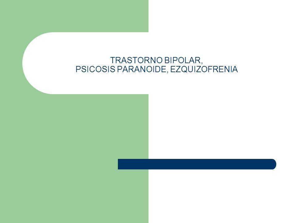 TRASTORNO BIPOLAR, PSICOSIS PARANOIDE, EZQUIZOFRENIA