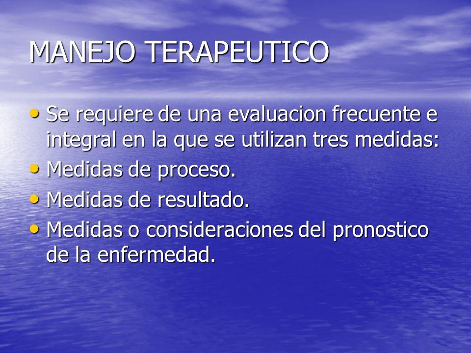 MANEJO TERAPEUTICO Se requiere de una evaluacion frecuente e integral en la que se utilizan tres medidas: