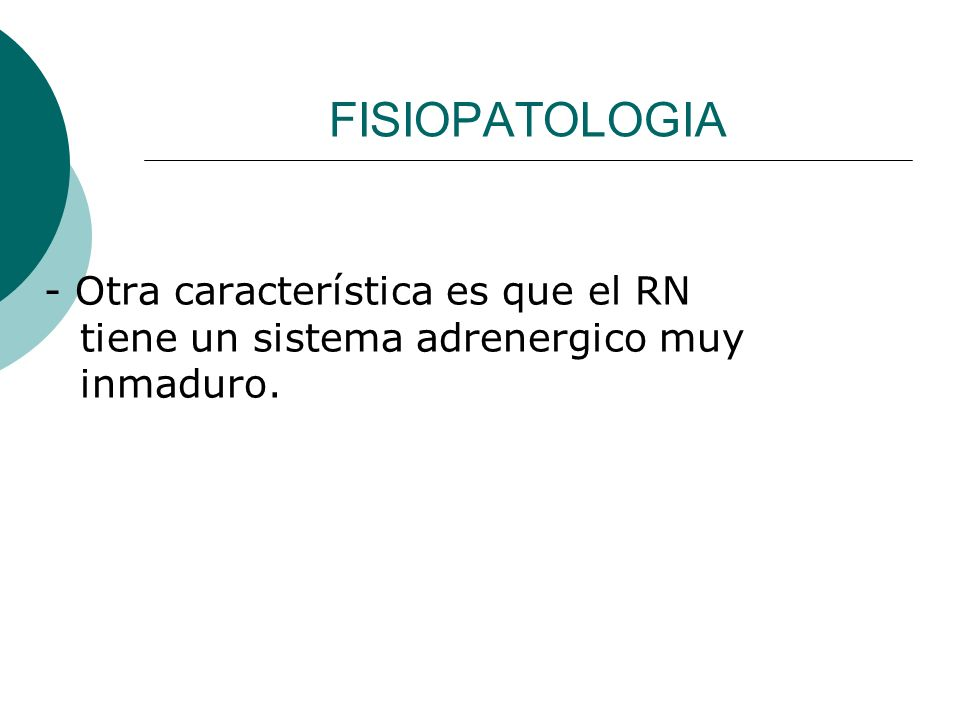 FISIOPATOLOGIA - Otra característica es que el RN tiene un sistema adrenergico muy inmaduro.