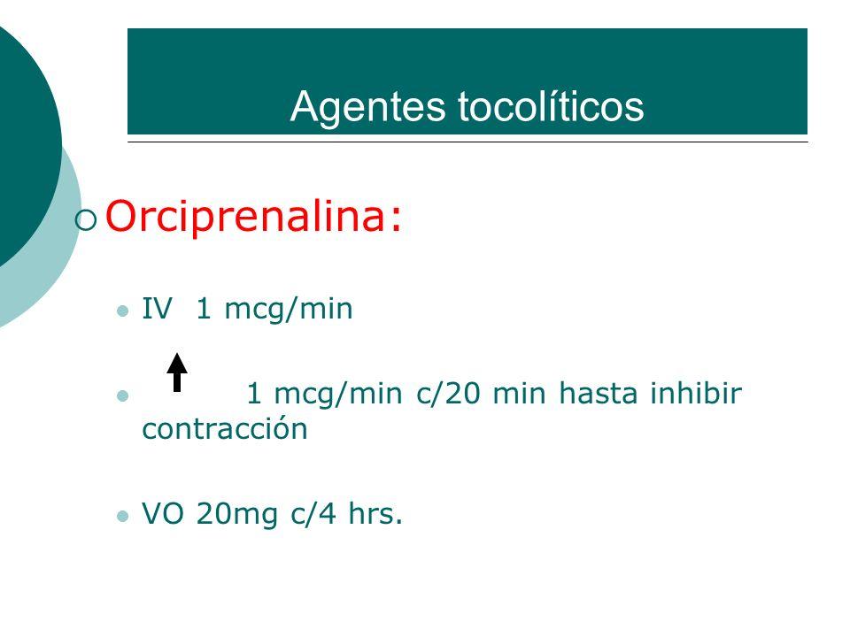 Agentes tocolíticos Orciprenalina: IV 1 mcg/min